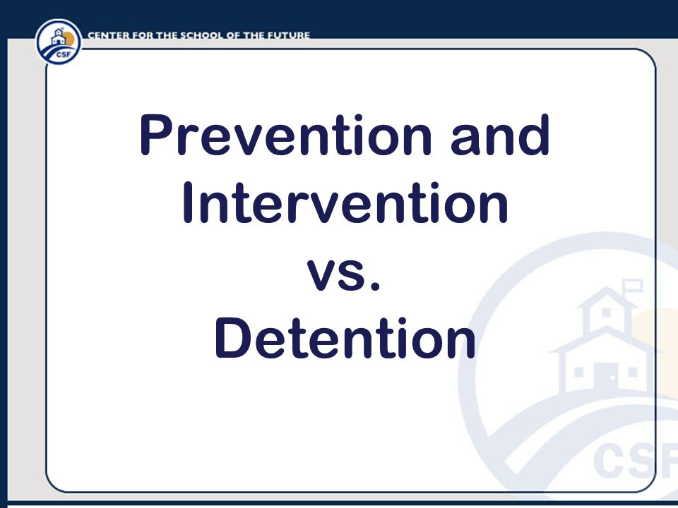 Prevention and Intervention vs. Detention