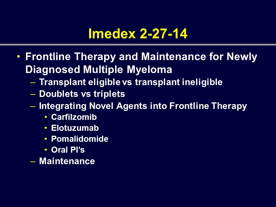 Imedex Frontline Therapy and Maintenance for Newly Diagnosed Multiple Myeloma. Transplant eligible vs transplant ineligible.