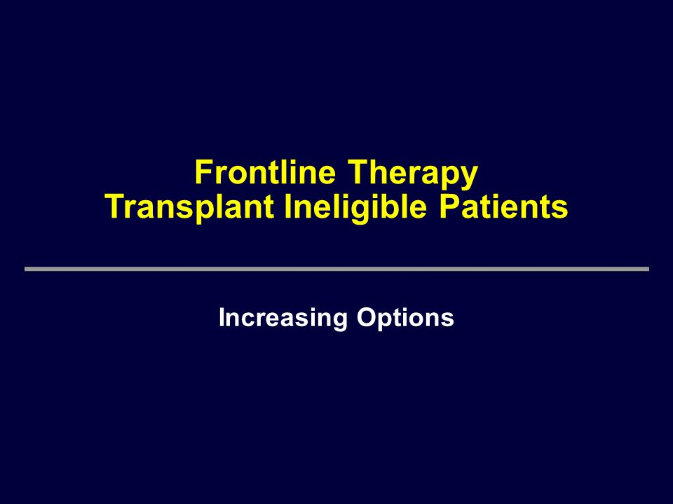Frontline Therapy Transplant Ineligible Patients