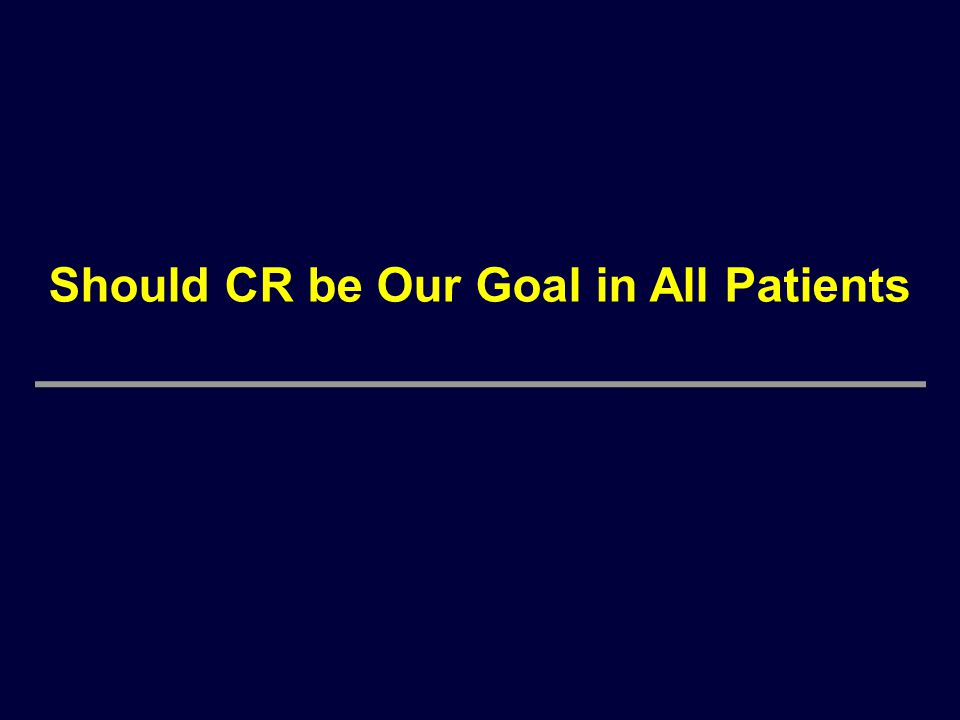 Should CR be Our Goal in All Patients
