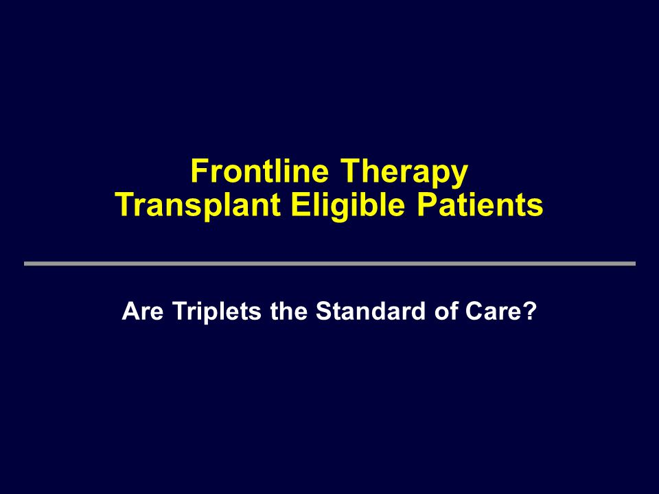 Frontline Therapy Transplant Eligible Patients