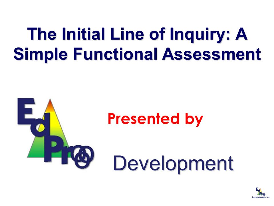 The Initial Line of Inquiry: A Simple Functional Assessment