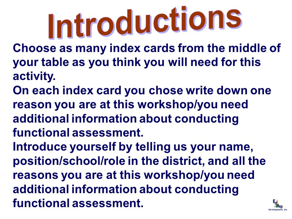 Introductions Choose as many index cards from the middle of your table as you think you will need for this activity.