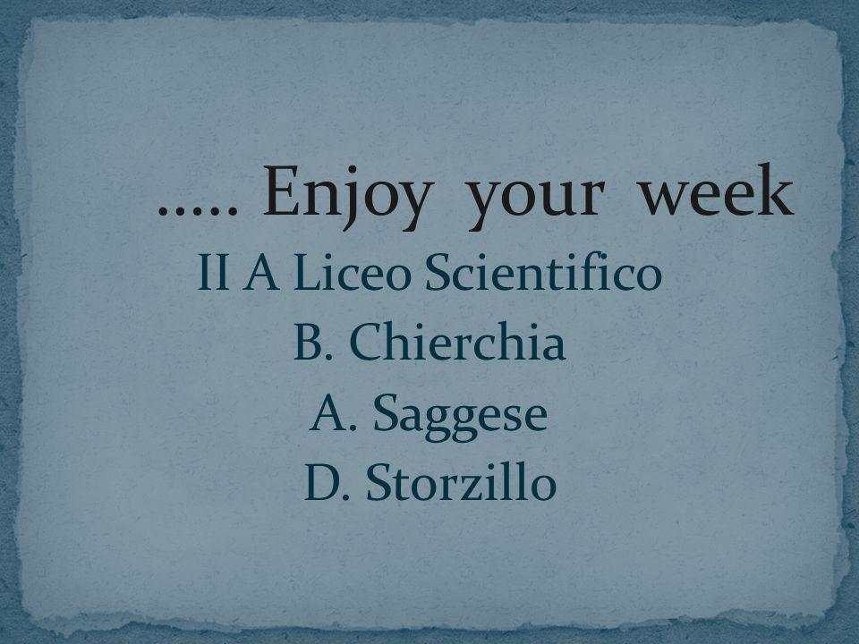 ….. Enjoy your week II A Liceo Scientifico B. Chierchia A. Saggese