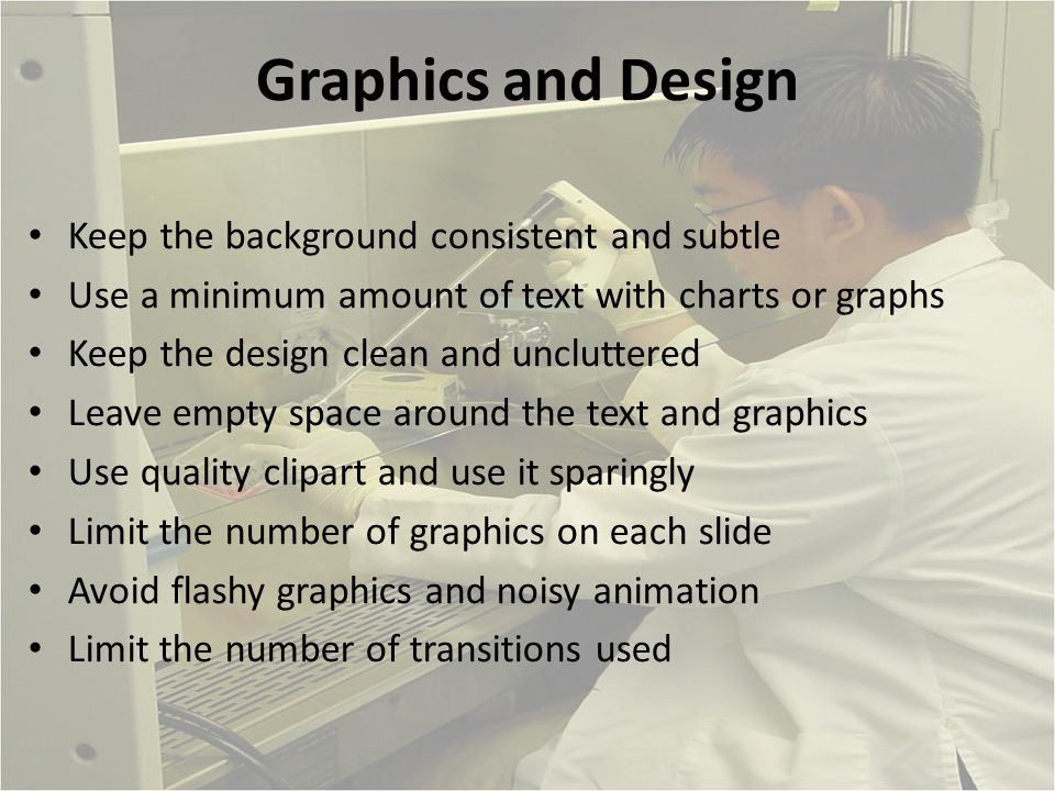 Graphics and Design Keep the background consistent and subtle