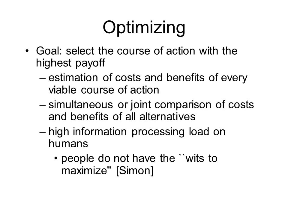 Optimizing Goal: select the course of action with the highest payoff