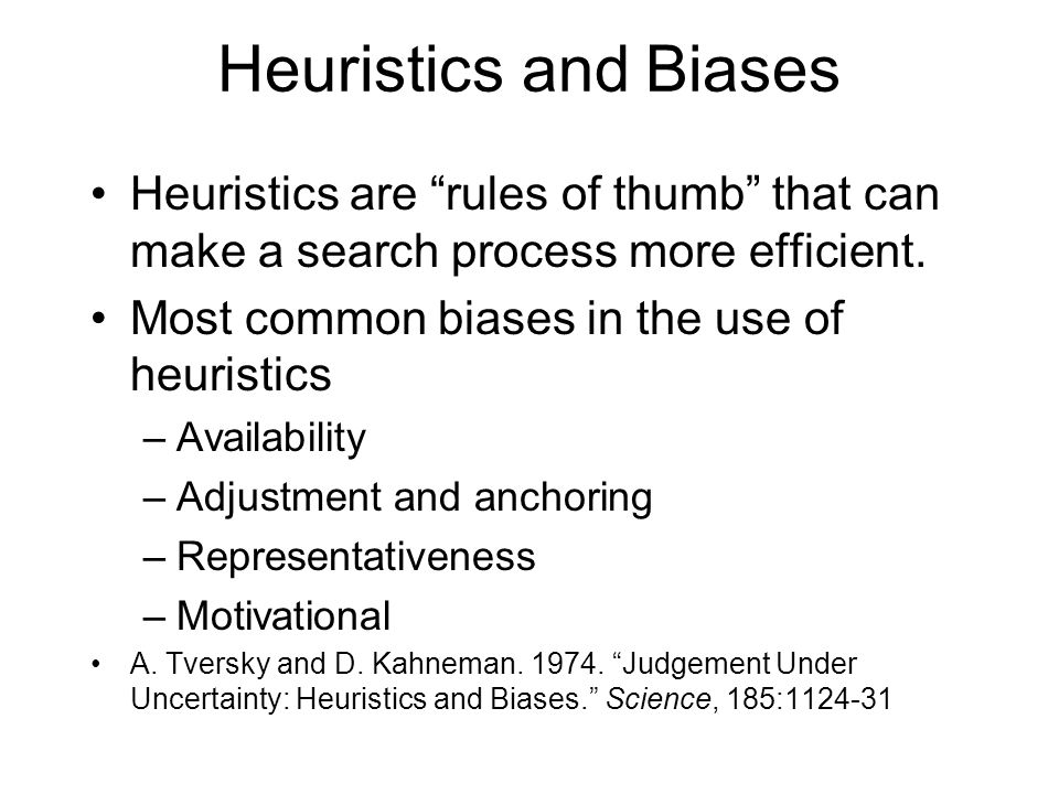 Heuristics and Biases Heuristics are rules of thumb that can make a search process more efficient.