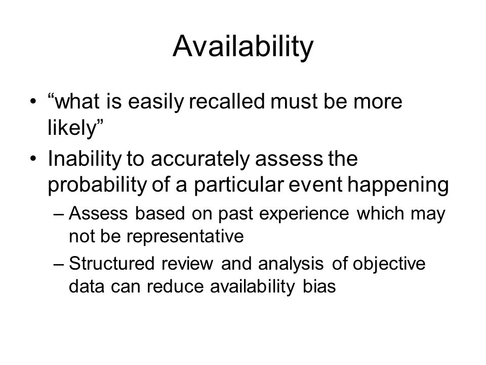 Availability what is easily recalled must be more likely