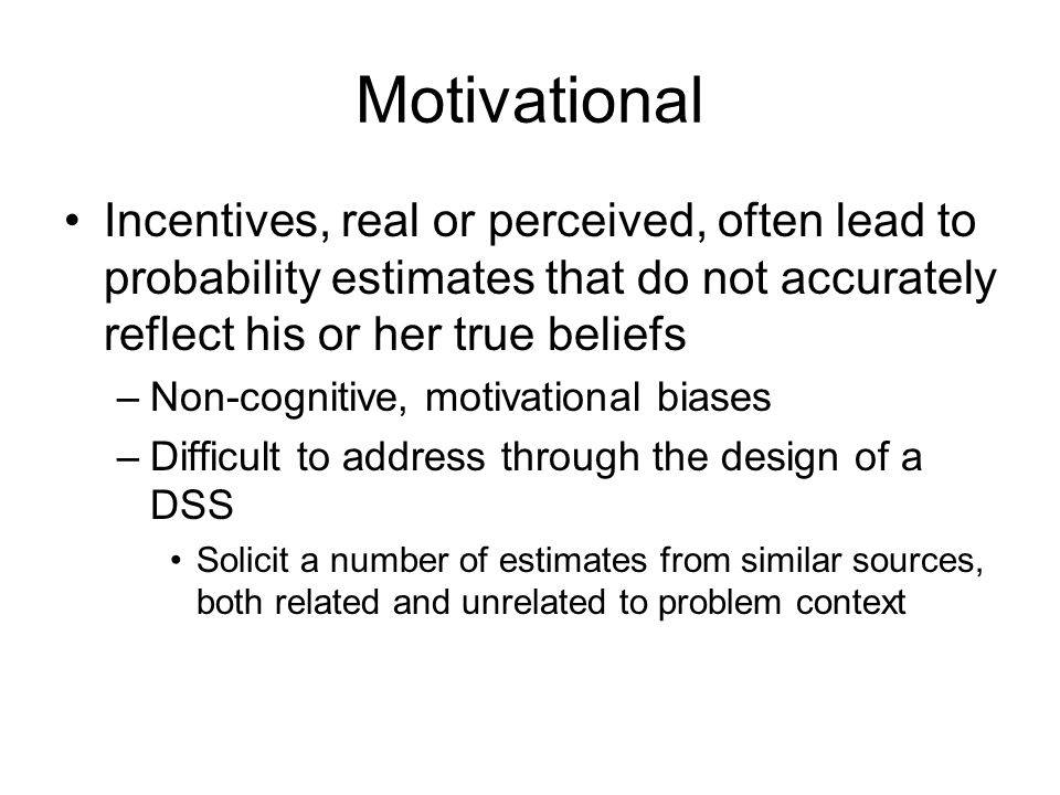 Motivational Incentives, real or perceived, often lead to probability estimates that do not accurately reflect his or her true beliefs.