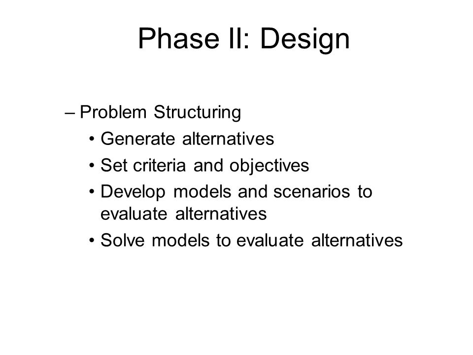 Phase II: Design Problem Structuring Generate alternatives