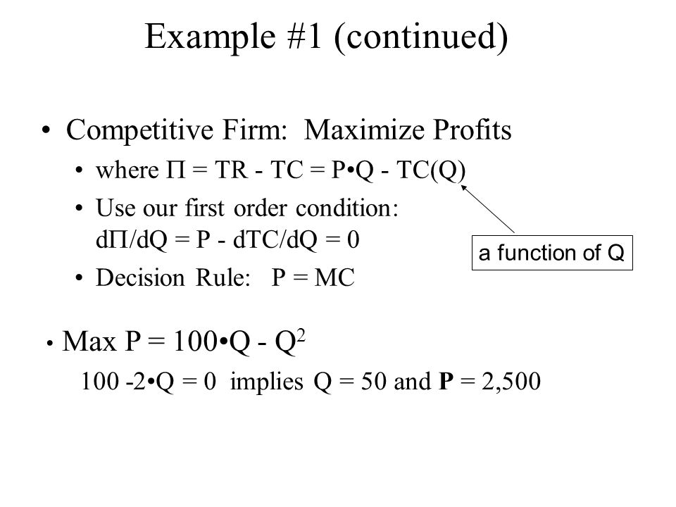 Example #1 (continued) Competitive Firm: Maximize Profits