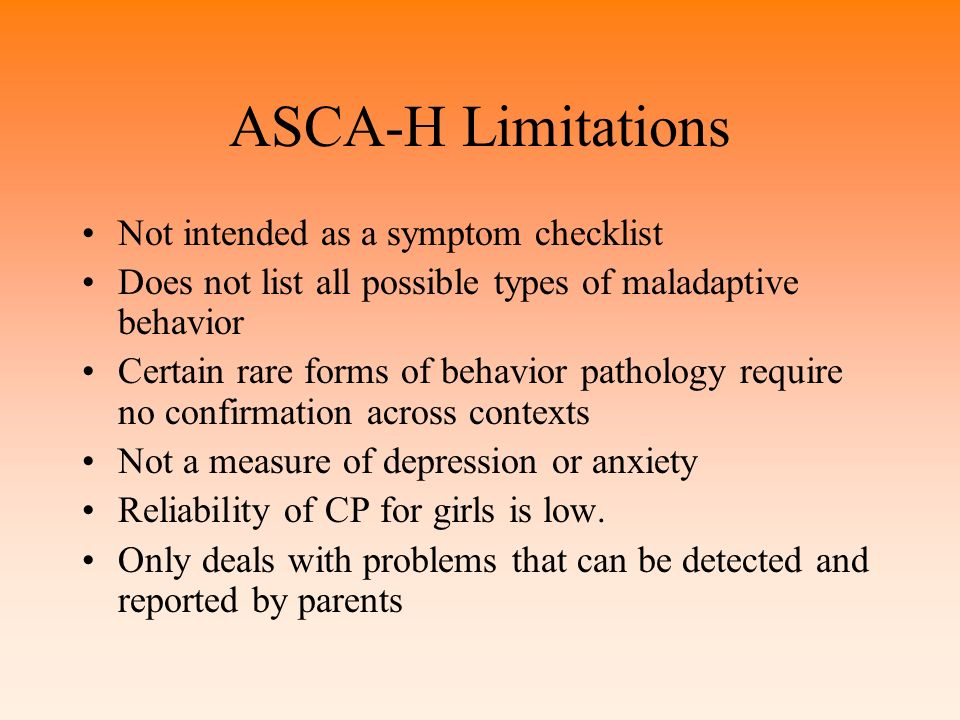 ASCA-H Limitations Not intended as a symptom checklist