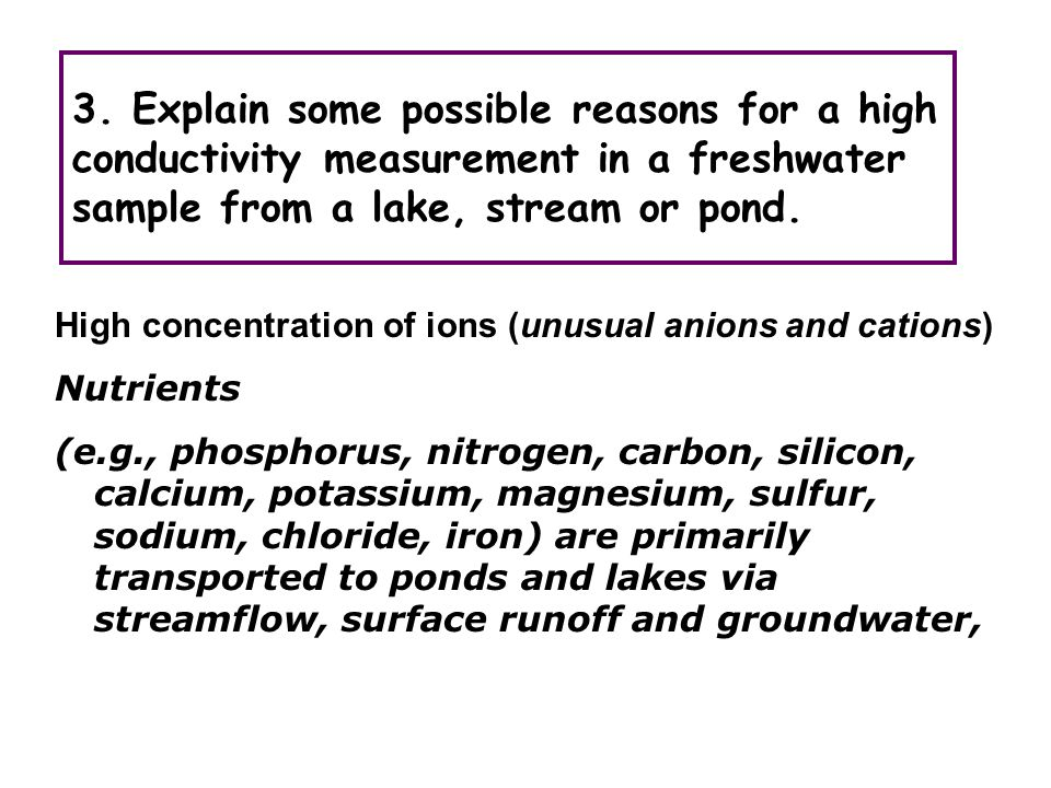 3. Explain some possible reasons for a high conductivity measurement in a freshwater sample from a lake, stream or pond.