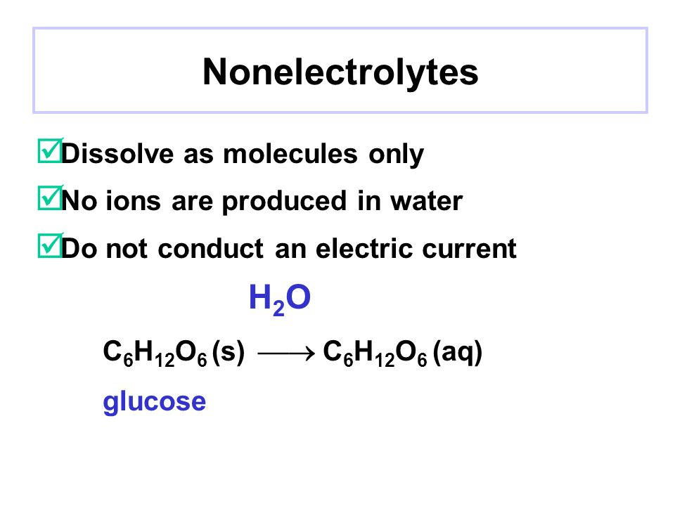 Nonelectrolytes C6H12O6 (s)  C6H12O6 (aq) Dissolve as molecules only