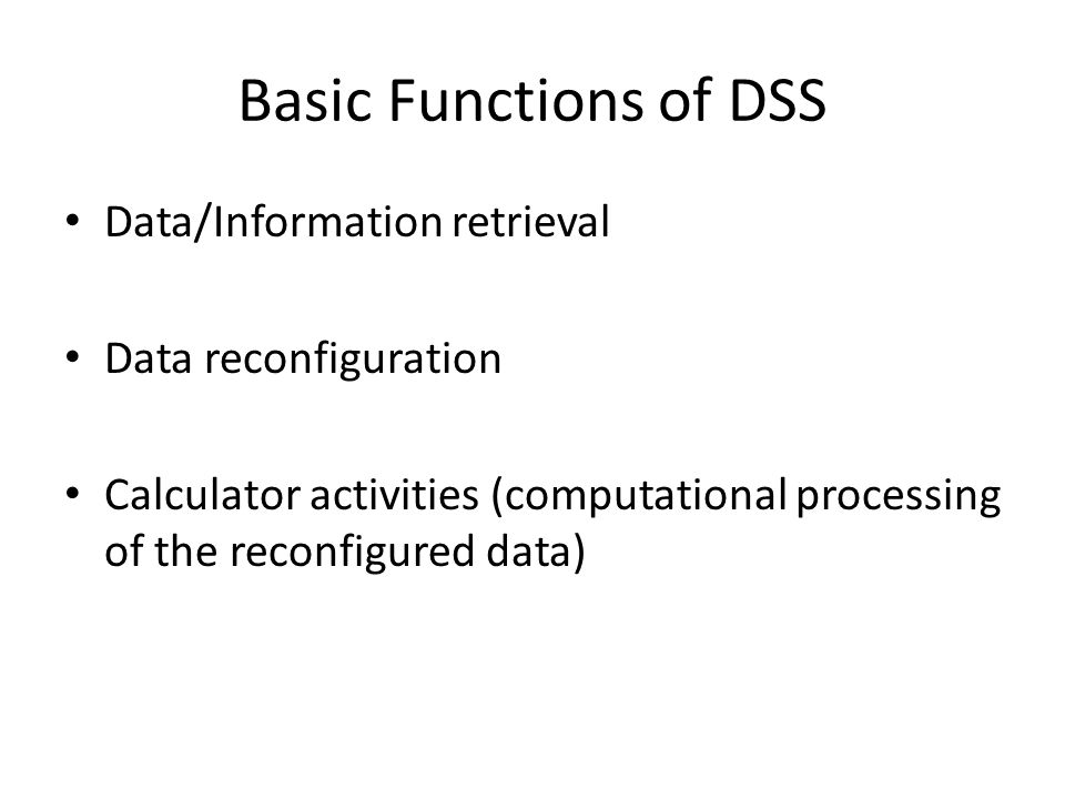 Basic Functions of DSS Data/Information retrieval Data reconfiguration