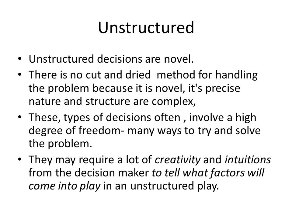 Unstructured Unstructured decisions are novel.