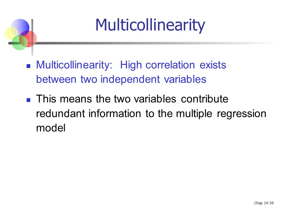 Multicollinearity Multicollinearity: High correlation exists between two independent variables.