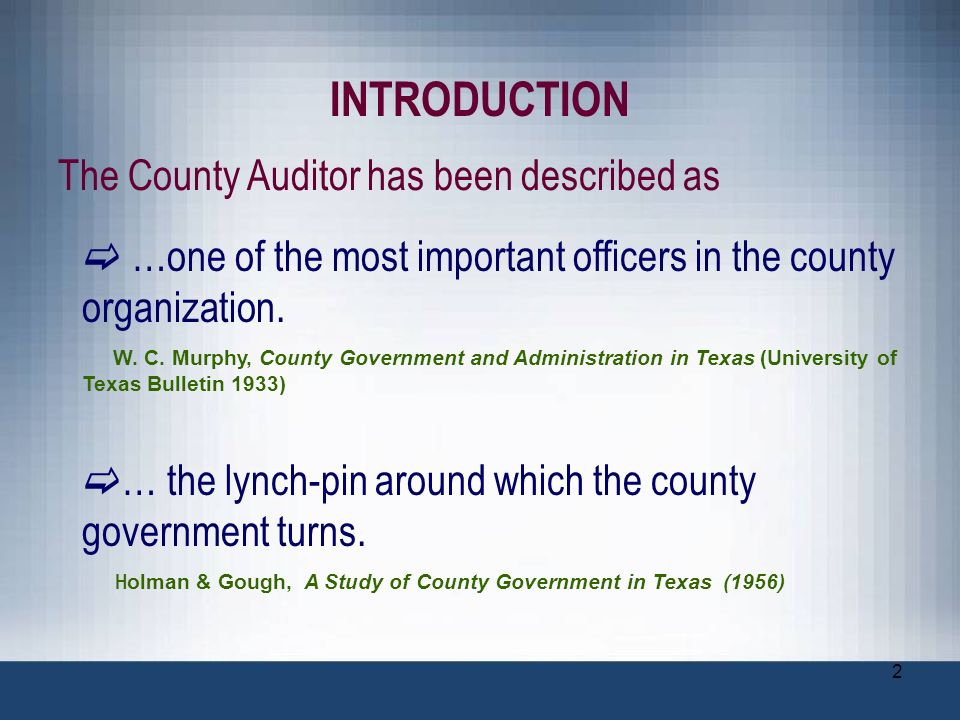 INTRODUCTION The County Auditor has been described as