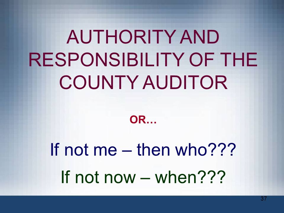 AUTHORITY AND RESPONSIBILITY OF THE COUNTY AUDITOR