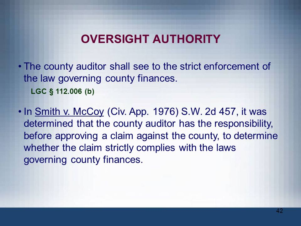 OVERSIGHT AUTHORITY The county auditor shall see to the strict enforcement of the law governing county finances.