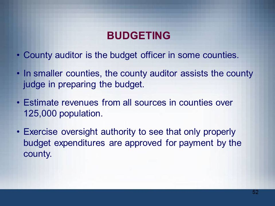 BUDGETING County auditor is the budget officer in some counties.