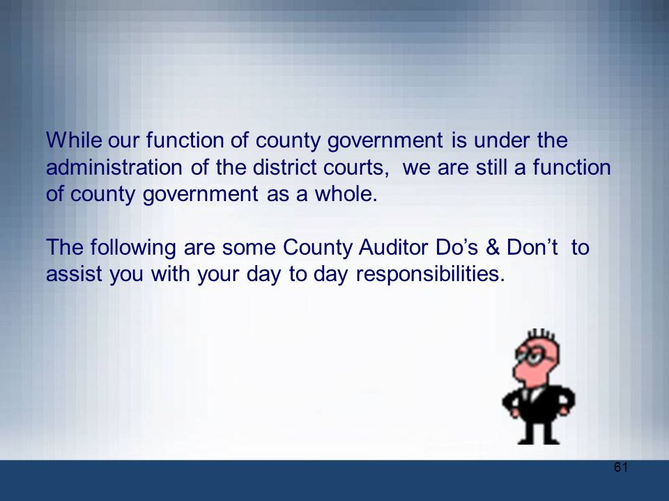 While our function of county government is under the administration of the district courts, we are still a function of county government as a whole.