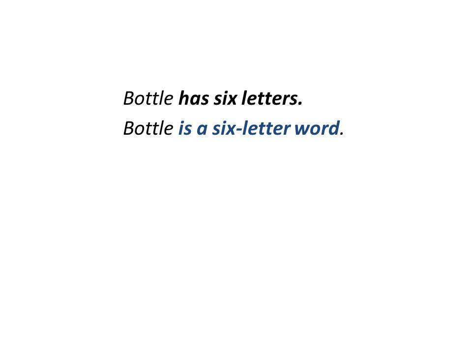 Bottle has six letters. Bottle is a six-letter word.
