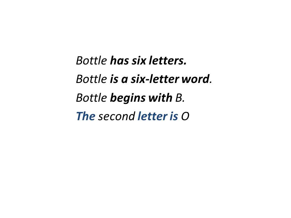 Bottle has six letters. Bottle is a six-letter word