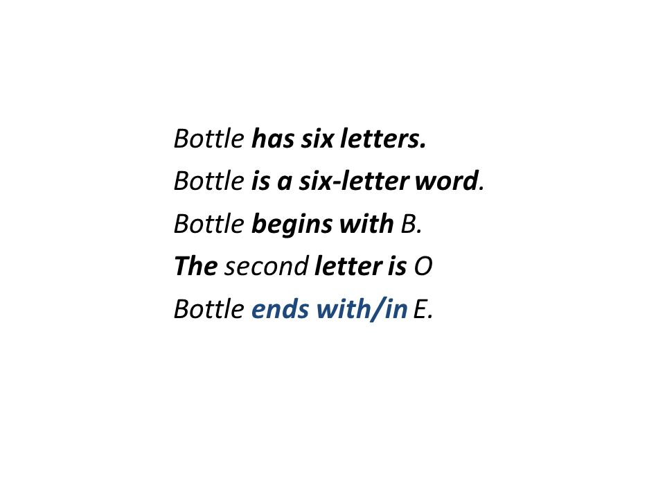 Bottle has six letters. Bottle is a six-letter word. Bottle begins with B. The second letter is O.