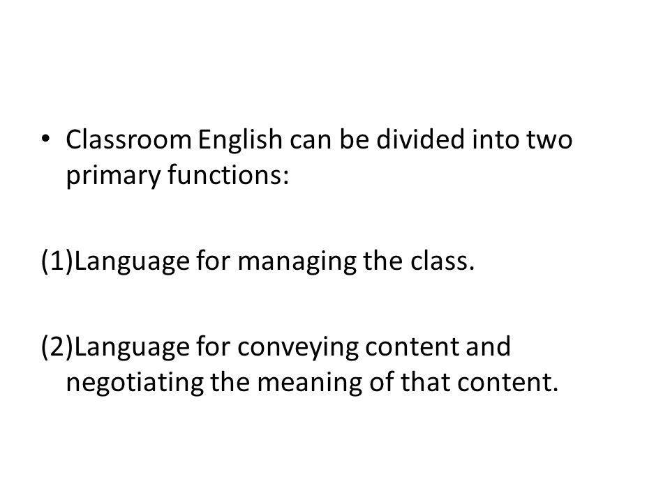 Classroom English can be divided into two primary functions: