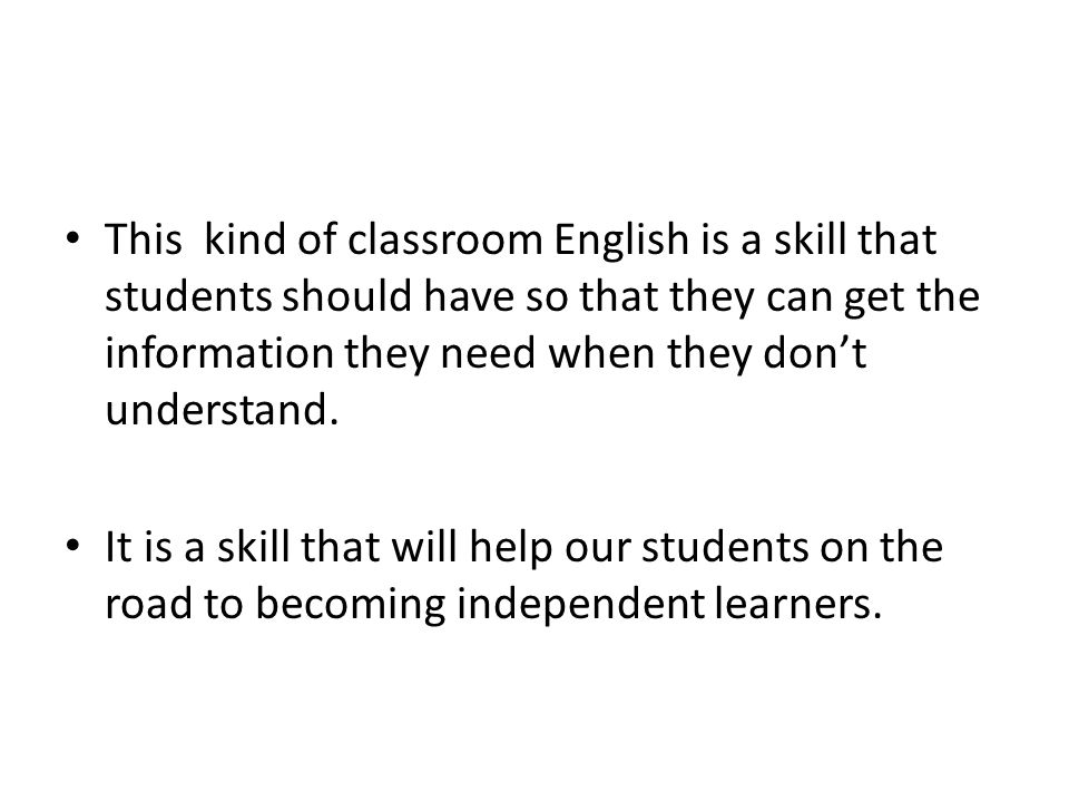 This kind of classroom English is a skill that students should have so that they can get the information they need when they don't understand.