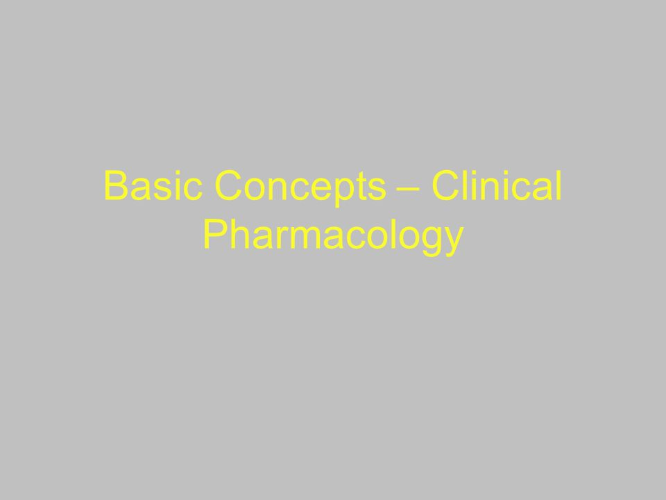 Basic Concepts – Clinical Pharmacology