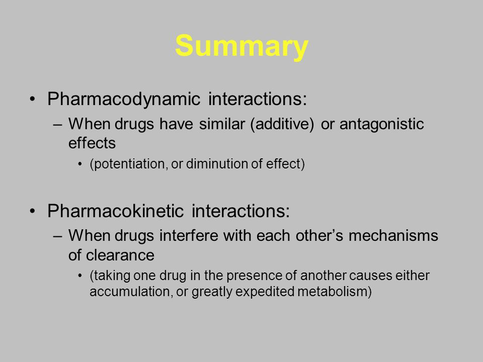 Summary Pharmacodynamic interactions: Pharmacokinetic interactions: