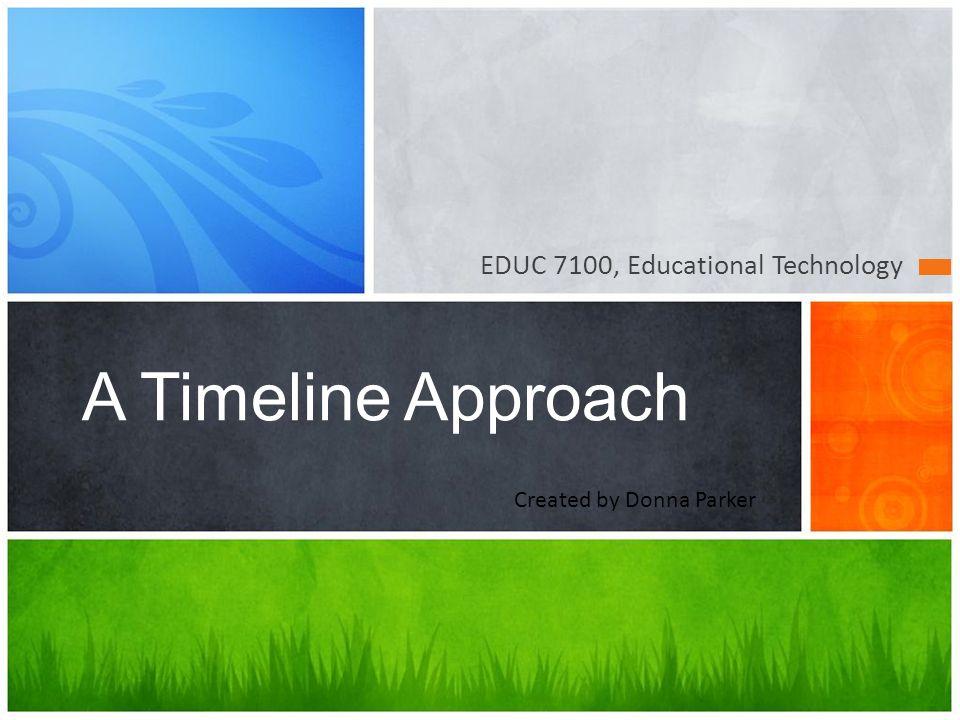 A Timeline Approach EDUC 7100, Educational Technology