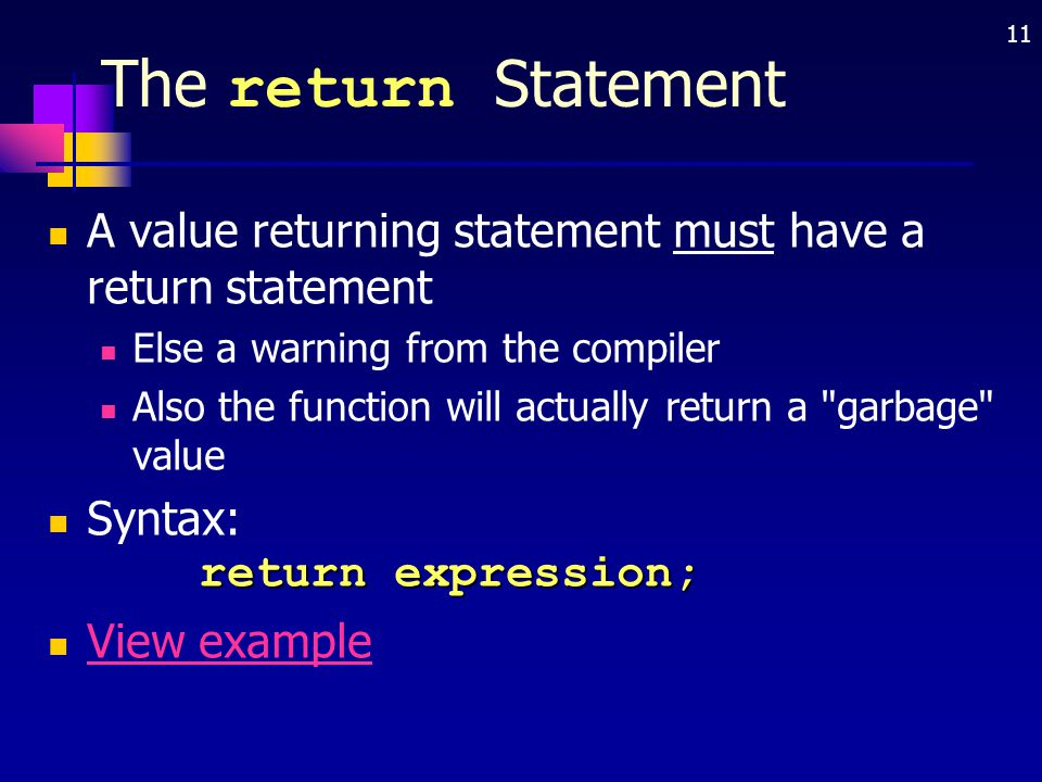 The return Statement A value returning statement must have a return statement. Else a warning from the compiler.