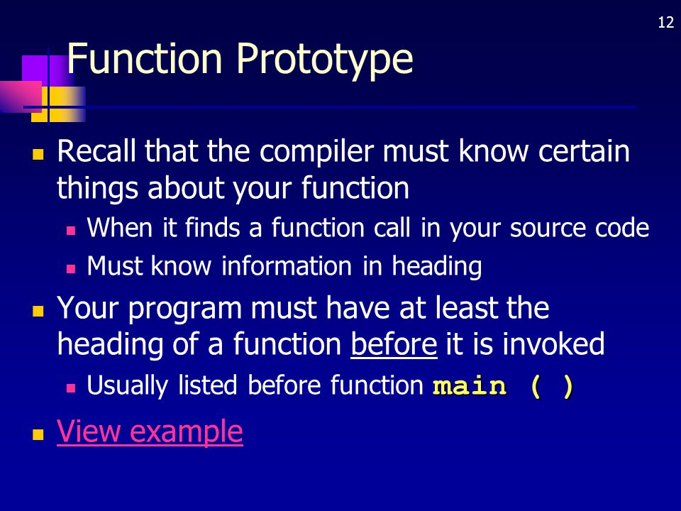 Function Prototype Recall that the compiler must know certain things about your function. When it finds a function call in your source code.