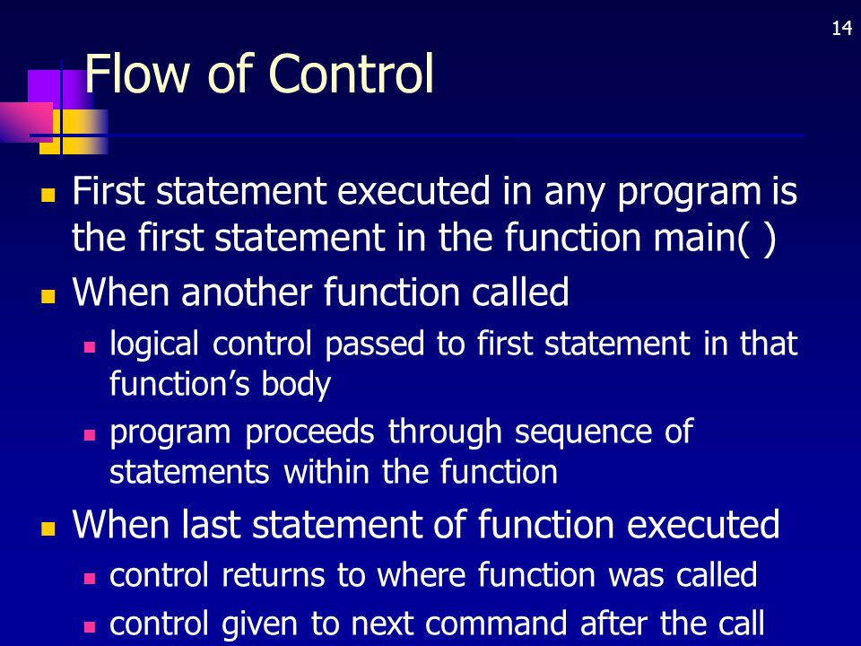 Flow of Control First statement executed in any program is the first statement in the function main( )