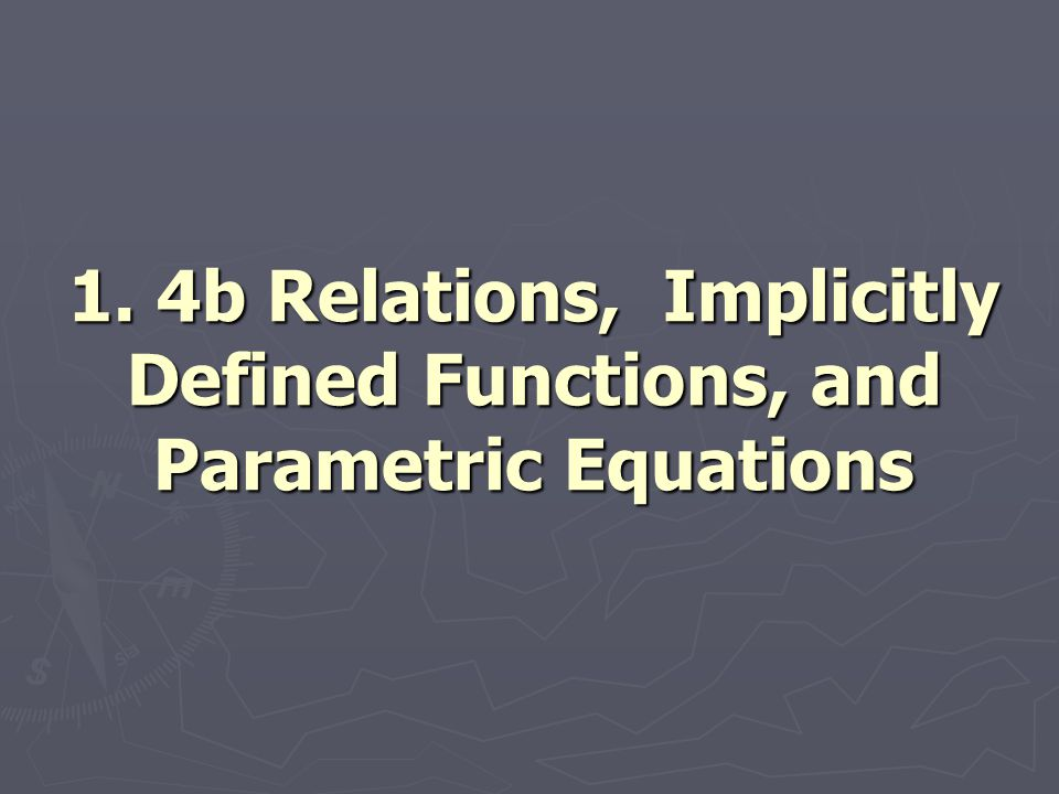 1. 4b Relations, Implicitly Defined Functions, and Parametric Equations