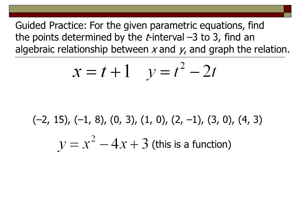 Guided Practice: For the given parametric equations, find