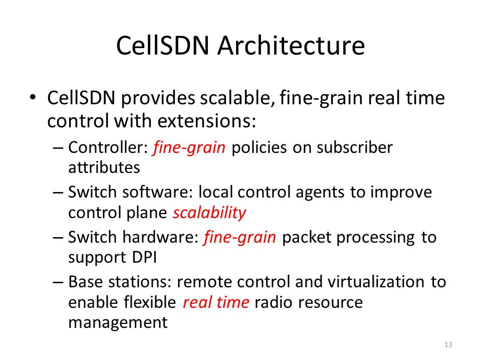 CellSDN Architecture CellSDN provides scalable, fine-grain real time control with extensions: