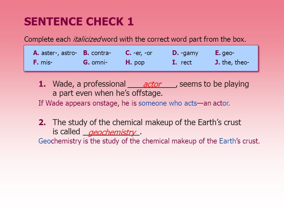 SENTENCE CHECK 1 Complete each italicized word with the correct word part from the box. A. aster-, astro- B. contra- C. -er, -or.
