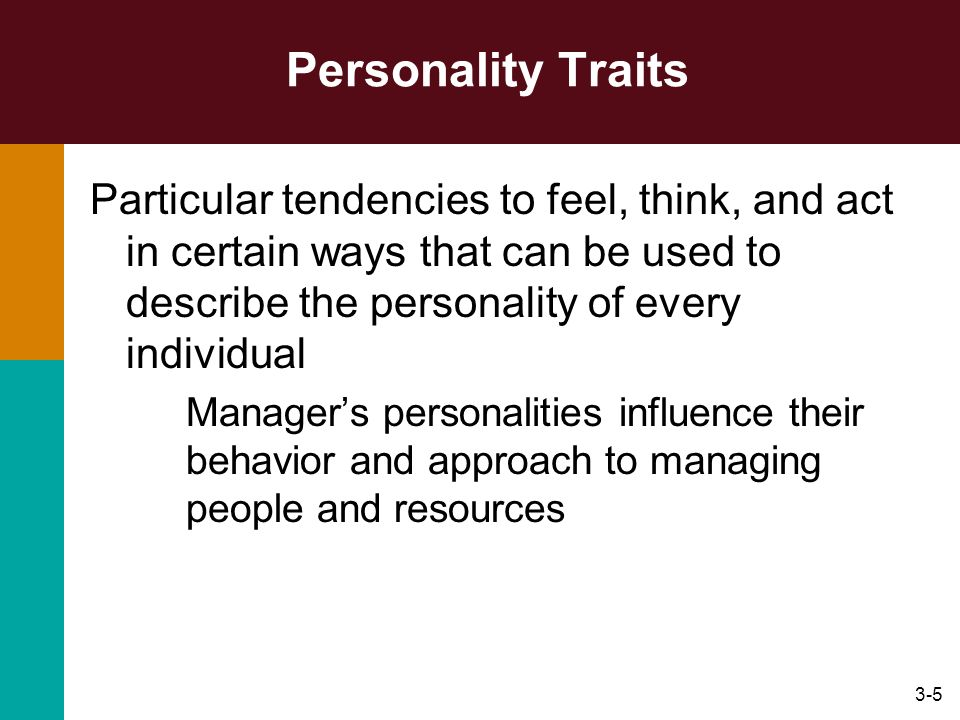 Personality Traits Particular tendencies to feel, think, and act in certain ways that can be used to describe the personality of every individual.