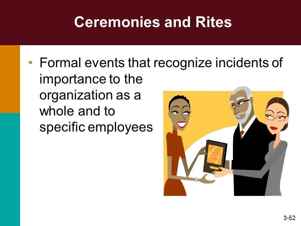 Ceremonies and Rites Formal events that recognize incidents of importance to the organization as a whole and to specific employees.