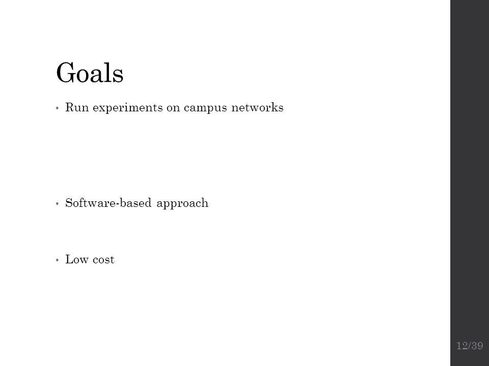 Goals Run experiments on campus networks Software-based approach