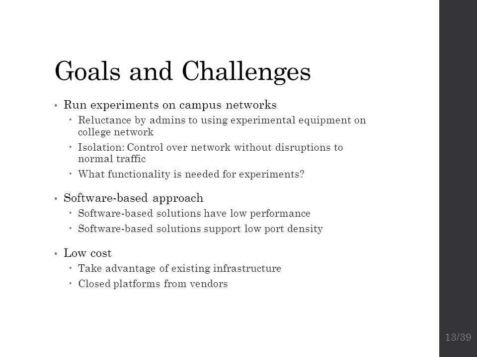 Goals and Challenges Run experiments on campus networks