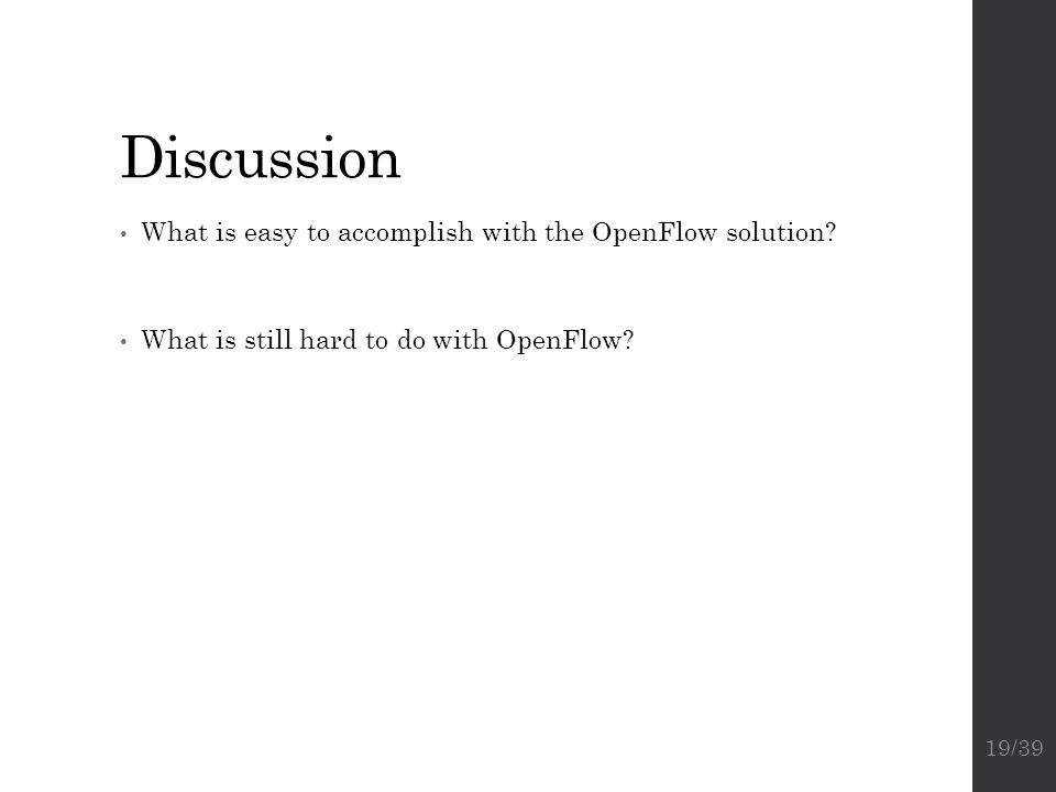 Discussion What is easy to accomplish with the OpenFlow solution