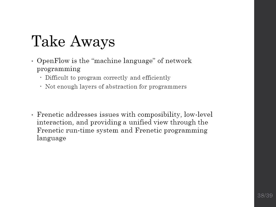Take Aways OpenFlow is the machine language of network programming