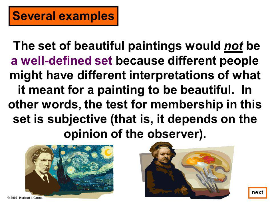 Several examples The set of beautiful paintings would not be a well-defined set because different people might have different interpretations of what.