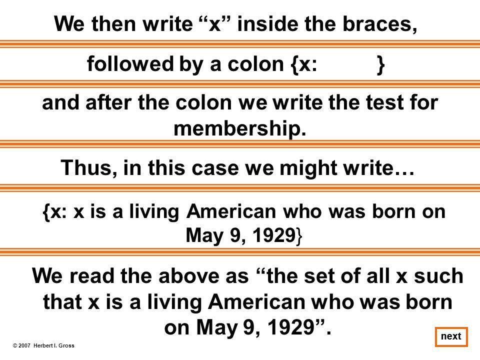 We then write x inside the braces,