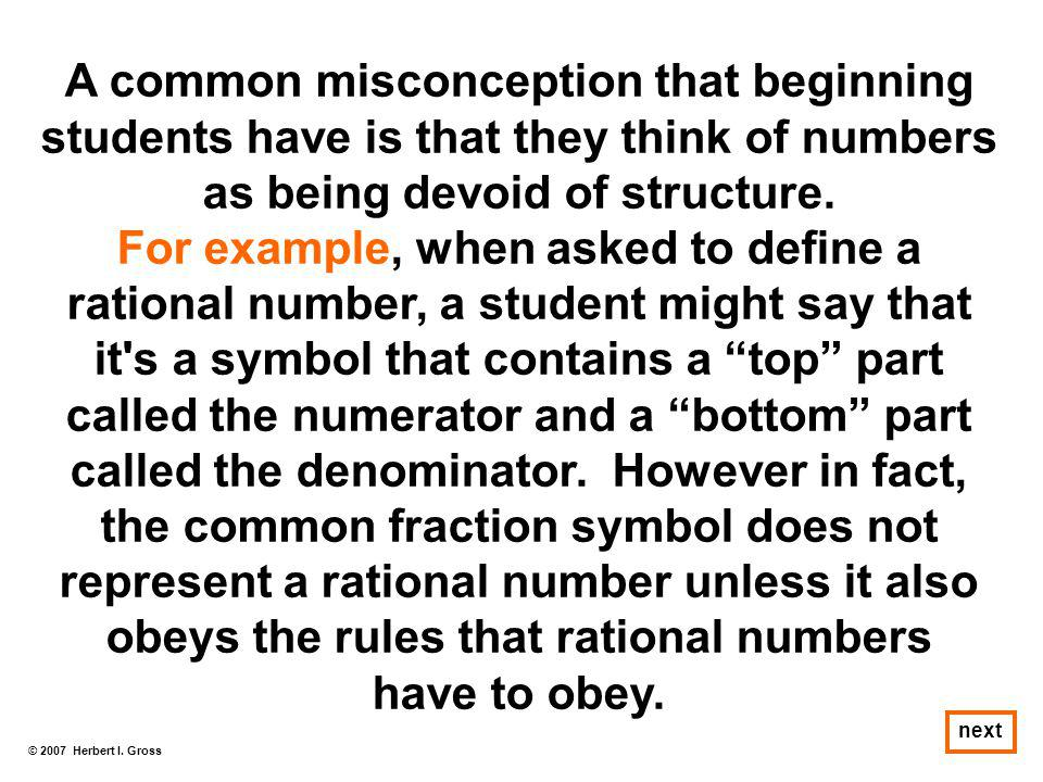 A common misconception that beginning students have is that they think of numbers as being devoid of structure.